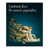 Pe umerii gigantilor - Umberto Eco, editura Rao