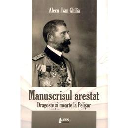 Manuscrisul arestat - Alecu Ivan Ghilia, editura Limes
