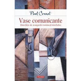 Vase comunicante - Paul Cernat, editura Polirom