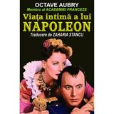 Viata intima a lui Napoleon - Octave Aubry, editura Orizonturi