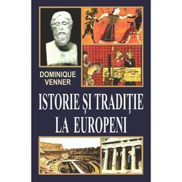 Istorie si traditie la europeni - Dominique Venner, editura Orizonturi
