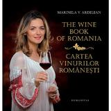 The wine book of Romania. Cartea vinurilor romanesti - Marinela V. Ardelean, editura Humanitas