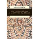 Matematica zeilor si algortimii oamenilor - Paolo Zellini, editura Humanitas