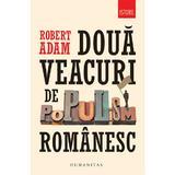 Doua veacuri de populism romanesc - Robert Adam, editura Humanitas
