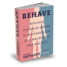 Behave. Biologia fiintelor umane in ipostazele lor cele mai bune si cele mai rele - Robert M. Sapols, editura Publica