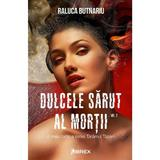 Dulcele sarut al mortii vol.2 - Raluca Butnariu, editura Librex Publishing
