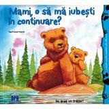 Mami, o sa ma iubesti in continuare? - Heidi Howarth, Daniel Howarth, editura Didactica Publishing House