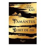 Pamantul iubit de zei - Guy Gavriel Kay, editura Paladin