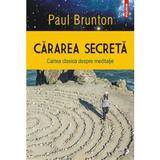 Cararea secreta. Cartea clasica despre meditatie - Paul Brunton, editura Polirom
