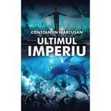 Ultimul imperiu - Constantin Marcusan, editura Libris Editorial