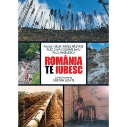 Romania, te iubesc! - Paul Angelescu, Alex Dima, Paula Herlo, Rares Nastase, Cosmin Savu - PRECOMANDA, editura Humanitas