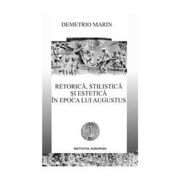 Retorica, stilistica si estetica in epoca lui Augustus - Demetrio Marin, editura Institutul European