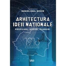 Arhitectura ideii nationale - Daniel-Emil Bichir, editura Libris Editorial