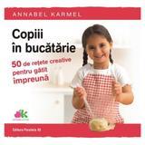 Copiii in bucatarie - Annabel Karmel, editura Paralela 45