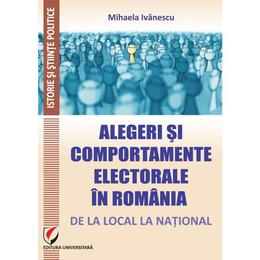Alegeri si comportamente electorale in Romania - Mihaela Ivanescu, editura Universitara