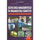 Dezvoltarea managementului in organizatiile sanatatii - A.V. Ciurea, editura Universitara
