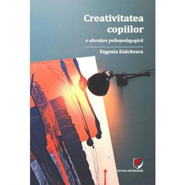 Creativitatea copiilor - Eugenia Enachescu, editura Universitara