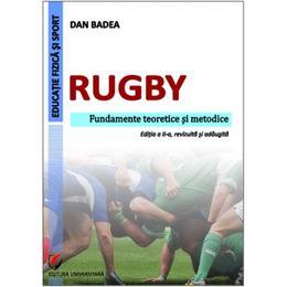 Rugby. Fundamente teoretice si metodice - Dan Badea, editura Universitara