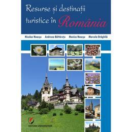 Resurse si destinatii turistice in Romania - Nicolae Neacsu, Andreea Baltaretu, editura Universitara