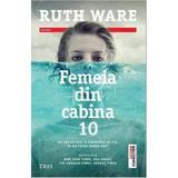 Femeia din cabina 10 - Ruth Ware, editura Trei