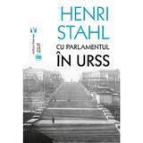 Cu Parlamentul in URSS - Henri Stahl, editura Vremea