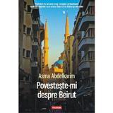 Povesteste-mi despre Beirut - Asma Abdelkarin, editura Polirom