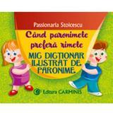 Mic dictionar ilustrat de paronime - Passionaria Stoicescu, editura Carminis