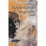 Adolescentii trogloditi - Emmanuelle Pagano, editura Casa Cartii De Stiinta