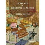 Carti, vise si identitati in miscare - Rodica Grigore, editura Casa Cartii De Stiinta