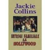 Intrigi familiale la Hollywood - Jackie Collins, editura Lider