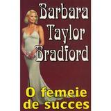 O femeie de succes - barbara taylor bradford