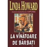 La vinatoare de barbati - Linda Howard, editura Orizonturi