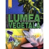Lumea vegetala a Moldovei. Vol. 2: Plante cu flori 1, editura Stiinta