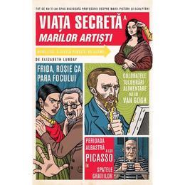 Viata secreta a marilor artisti - Elizabeth Lunday, editura Grupul Editorial Art
