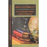 Sa stam de vorba fara catalog - Mircea Santimbreanu, editura Cartex
