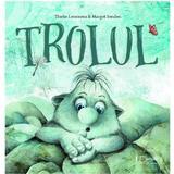 Trolul - Tineke Lemmens, Margot Senden, editura Univers Enciclopedic