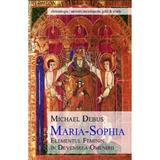 Maria-Sophia, elementul feminin in devenirea omenirii - Michael Debus, editura Univers Enciclopedic