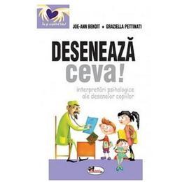 Deseneaza ceva! - Joe-Ann Benoit, Graziella Pettinati, editura Aramis