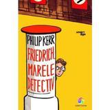 Friedrich, marele detectiv - Philip Kerr, editura Corint