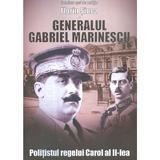 Generalul Gabriel Marinescu, politistul regelui Carol al II-lea - Florin Sinca, editura Miidecarti