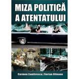 Miza politica a atentatului - Carmen Zamfirescu, Florian Olteanu, editura Miidecarti