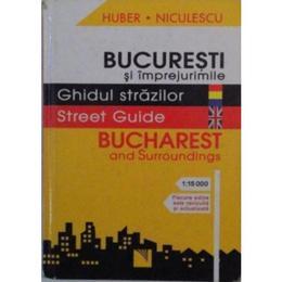 Bucuresti si imprejurimile - Ghidul strazilor, editura Niculescu