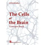 The cells of the brain - Leon Danaila, editura Medicala