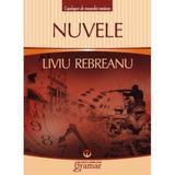 Nuvele - Liviu Rebreanu, editura Gramar