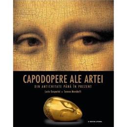 Capodopere ale artei din antichitate pana in prezent - Lucia Gasparini, Serena Marabelli, editura Litera