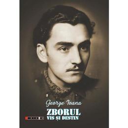 Zborul, vis si destin - George Ioana, editura Eikon
