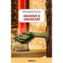 Umanism si umanizare - Gheorghe Novac, editura Eikon