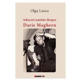 Aduceri aminte despre Darie Magheru - Olga Lascu, editura Eikon
