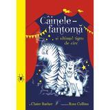 Cainele fantoma si ultimul tigru de circ - Claire Barker, Ross Collins, editura All