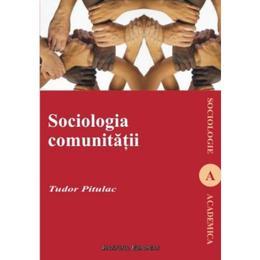 Psihosociologia comunitatii - Tudor Pitulac, editura Institutul European